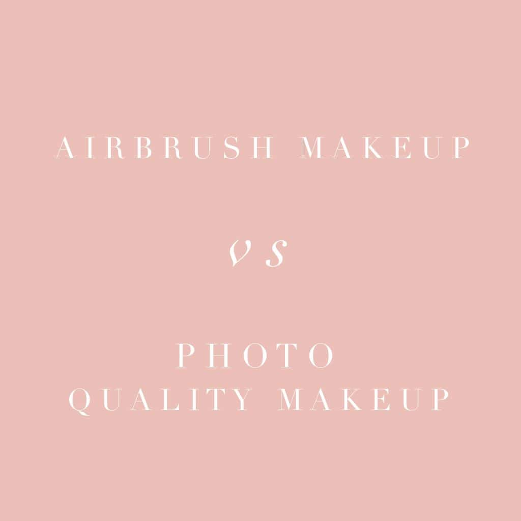 Airbrush Makeup Versus Photo Quality Makeup
